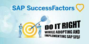 Do it Right While Adopting and implementing SAP SFSF